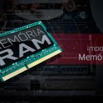 A importância da memória RAM para Notebook Gamer ou de uso profissional