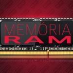 Como escolher a memória RAM na hora de comprar um notebook