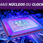 Processador com mais núcleos ou clock maior. O que é melhor?