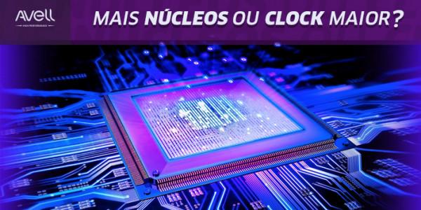núcleos ou clock maior