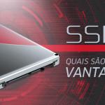 SSD: Tire todas suas dúvidas e entenda as vantagens