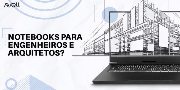 Notebooks Ideais para Arquitetos e Engenheiros