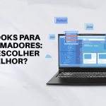 Como escolher notebooks ideais para Programadores?